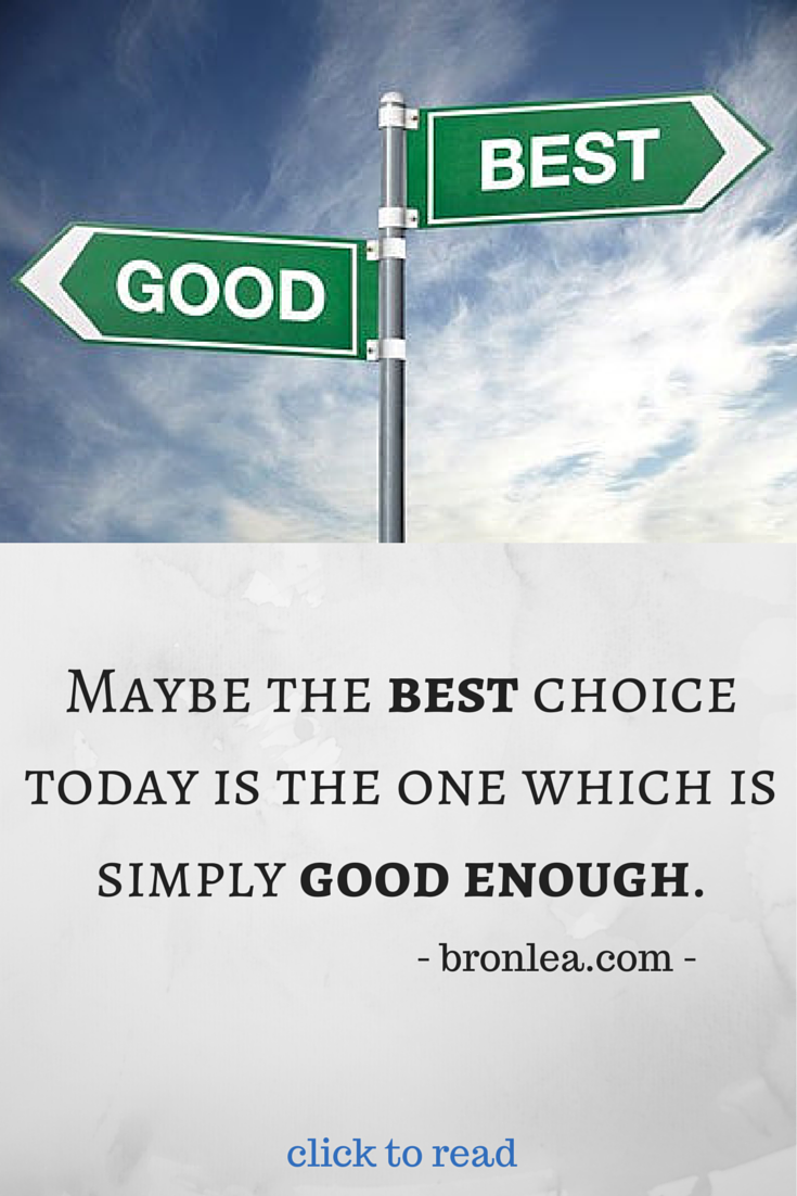 We all face analysis paralysis, but maybe the 'best' choice is sometimes the