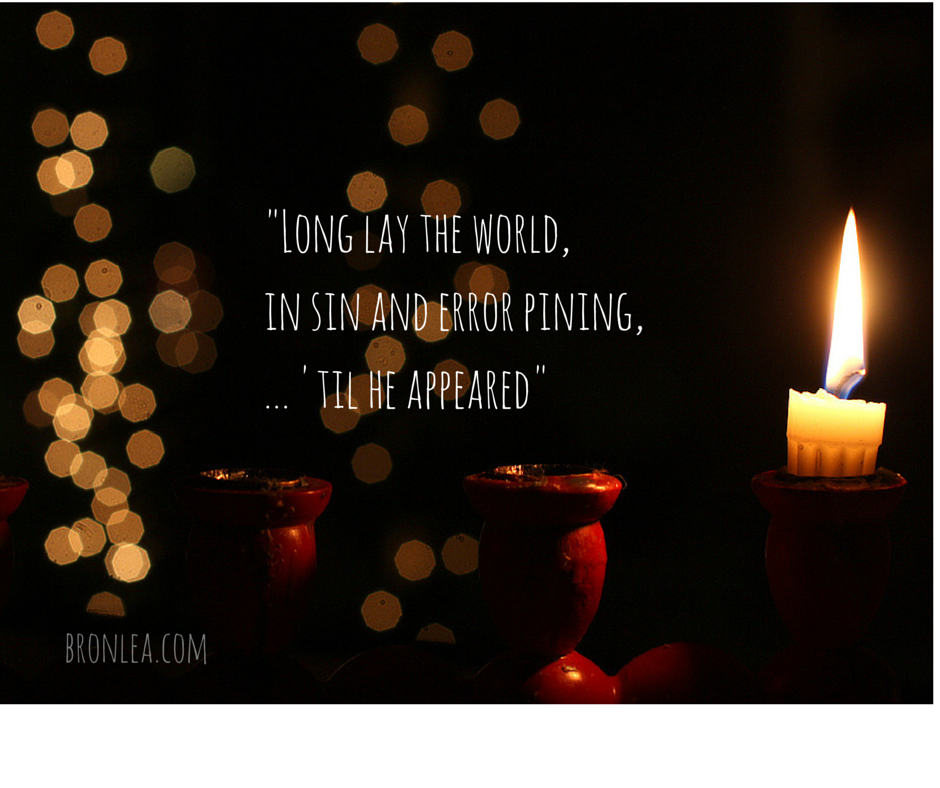 "When your heart feels too heavy to celebrate Christmas, remember this... ""Long lay the world, in sin and error pining."""