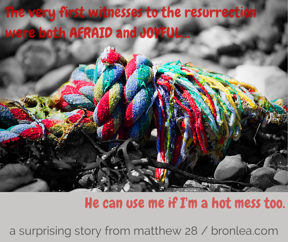The very first witnesses to the resurrection were afraid and joyful. If he could them, he can use me even if I'm a hot mess.